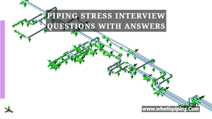 150+ Piping Interview (Stress) Questions with Answers