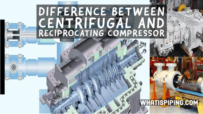 Difference between Centrifugal and Reciprocating Compressor