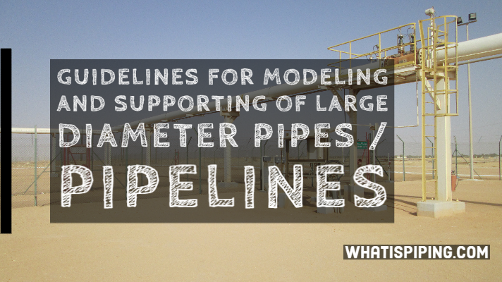 Guidelines for Modeling and Supporting of Large Diameter Pipes / Pipelines