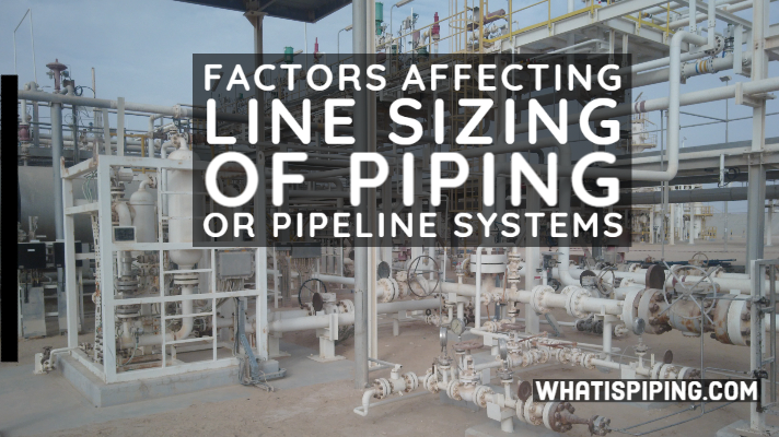 Factors Affecting Line Sizing of Piping or Pipeline Systems