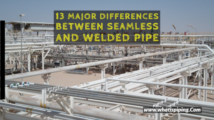 13 major differences between Seamless and Welded Pipe