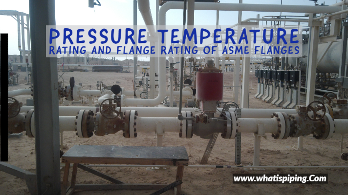 Pressure Temperature Rating and Flange rating of ASME Flanges