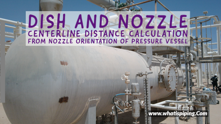Dish and Nozzle Center line Distance Calculation from Nozzle Orientation of Pressure Vessel