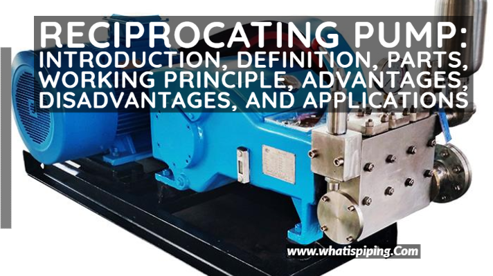 Reciprocating Pump: Introduction, Definition, Parts, Working Principle, Advantages, Disadvantages, and Applications
