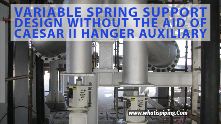 Variable Spring Support Design without the aid of Caesar II Hanger Auxiliary
