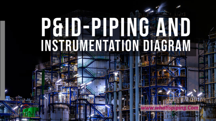 Overview of Piping and Instrumentation Diagram or P&ID