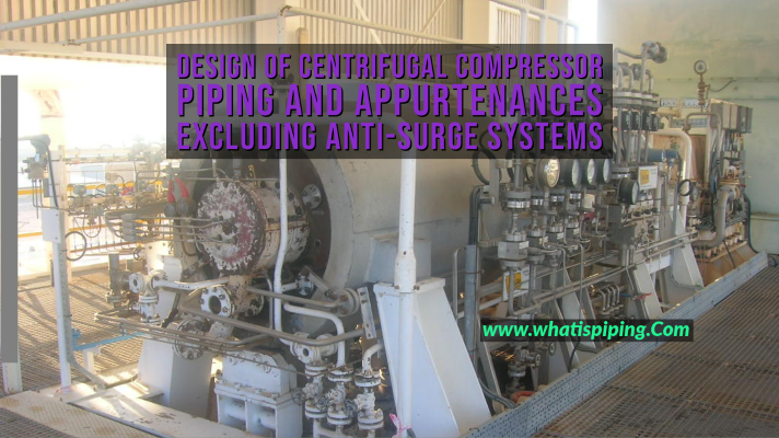 Design of Centrifugal Compressor piping and appurtenances excluding Anti-Surge Systems (With PDF)