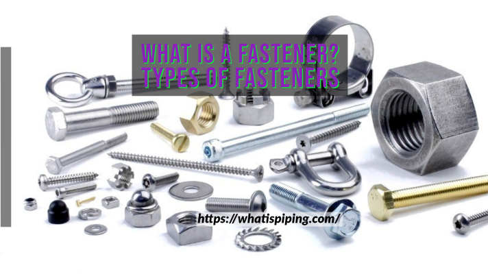 What is a Fastener? | Types of Fasteners